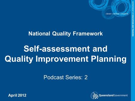 National Quality Framework Self-assessment and Quality Improvement Planning Podcast Series: 2 April 2012 Draft and Confidential 1.