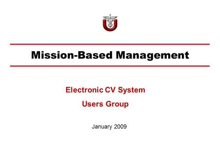 Mission-Based Management January 2009 Electronic CV System Users Group.