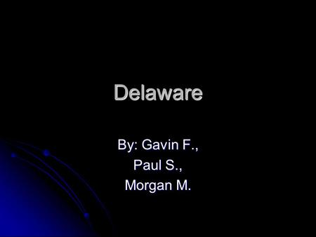 Delaware By: Gavin F., Paul S., Morgan M. Capital city, major cities, region in the U.S TTTThe capital of Delaware is Dover TTTThe major cities.