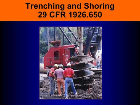 Trenching and Shoring 29 CFR 1926.650 A Trenching Tragedy False sense of security Knew they were out of compliance Thought the soil was stable Conditions.