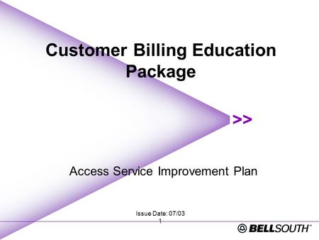 Issue Date: 07/03 1 Customer Billing Education Package Access Service Improvement Plan.