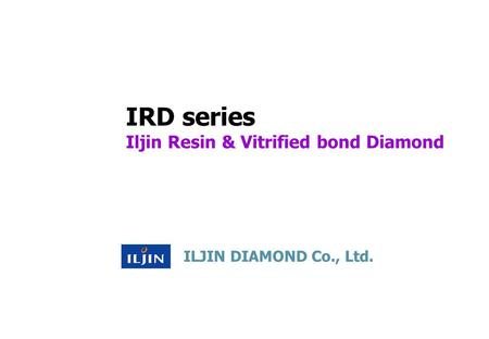 Imd Series Iljin Metal Bond Diamond Iljin Diamond Co Ltd