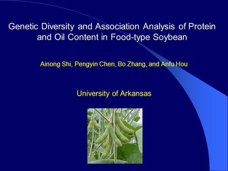 Genetic Diversity and Association Analysis of Protein and Oil Content in Food-type Soybean Ainong Shi, Pengyin Chen, Bo Zhang, and Anfu Hou University.