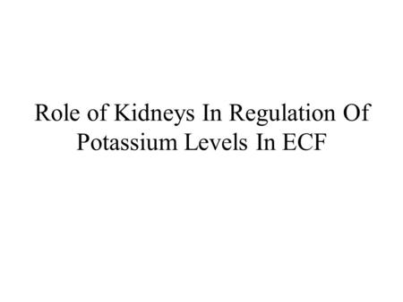 Role of Kidneys In Regulation Of Potassium Levels In ECF
