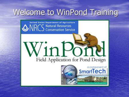 Welcome to WinPond Training. History of WinPond 2002 2002 –Missouri's Pond Design program selected as model for WinPond by Engineering Business Area Advisory.