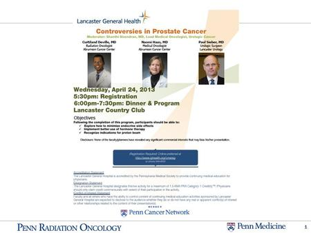 1. Controversies in Prostate Cancer Radiation Therapy April 24, 2013 Lancaster General Health CME Curtiland Deville, MD Assistant Professor.