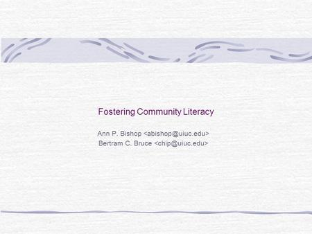 Fostering Community Literacy Ann P. Bishop Bertram C. Bruce.