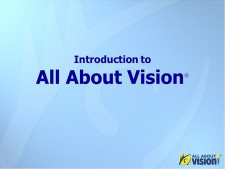 Introduction to All About Vision ® Introduction to All About Vision ®