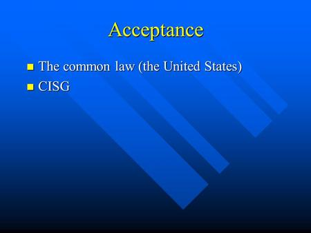 Acceptance The common law (the United States) The common law (the United States) CISG CISG.