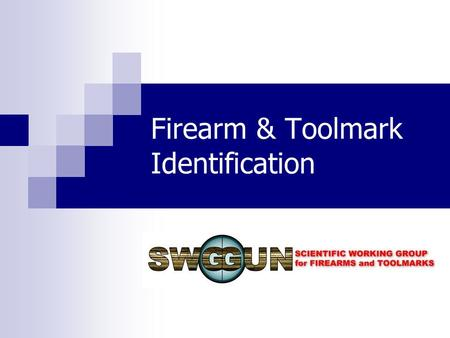 Firearm & Toolmark Identification. Introduction The following resource is provided by the Scientific Working Group for Firearms & Toolmarks (SWGGUN) to.
