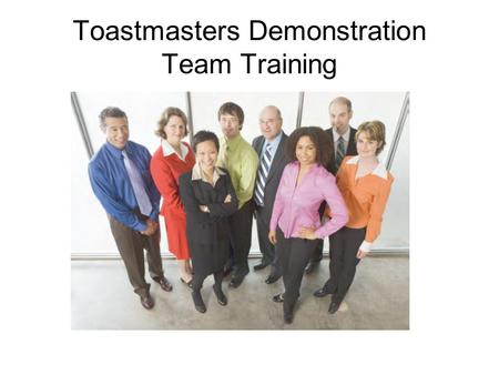Toastmasters Demonstration Team Training. Agenda Developing Demonstration Teams Identifying a Target Audience Advertising and Promotion Conducting the.