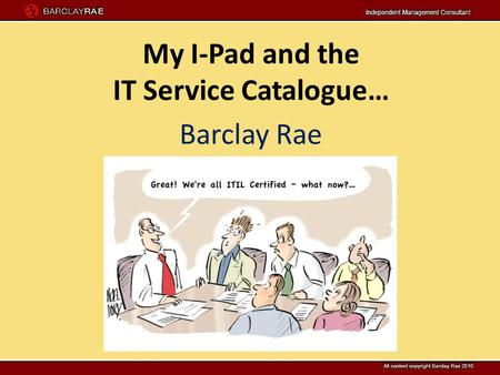My I-Pad and the IT Service Catalogue… Barclay Rae.