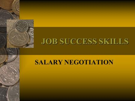 "JOB SUCCESS SKILLS SALARY NEGOTIATION. 2 PRE-TEST (True – False) 1.There are five (5) stages of employer thinking. 2.You should ""talk"" salary as early."