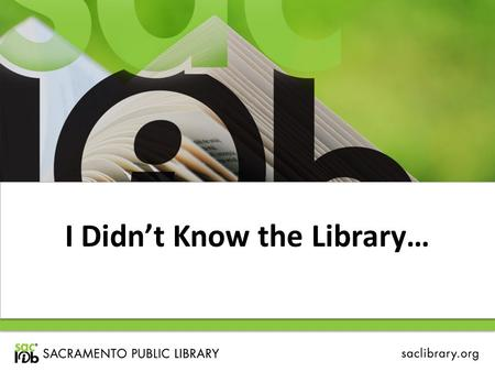 I Didn't Know the Library…. …in just a few minutes Research Tools eBooks Early Literacy Summer Reading Creating the Community's Future.