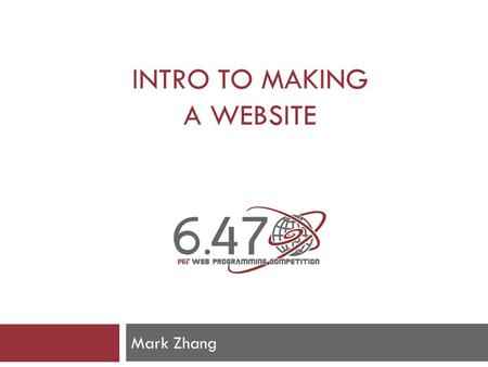INTRO TO MAKING A WEBSITE Mark Zhang.  HTML  CSS  Javascript  PHP  MySQL  …That's a lot of stuff!