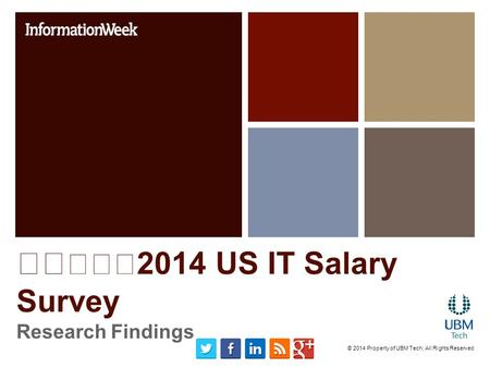 2014 US IT Salary Survey Research Findings © 2014 Property of UBM Tech; All Rights Reserved.