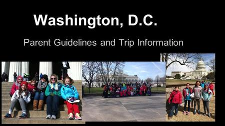 Washington, D.C. Parent Guidelines and Trip Information.