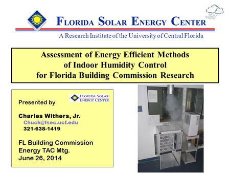 F LORIDA S OLAR E NERGY C ENTER A Research Institute of the University of Central Florida Assessment of Energy Efficient Methods of Indoor Humidity Control.