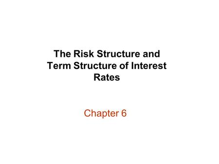 Chapter 6 The Risk Structure and Term Structure of Interest Rates.