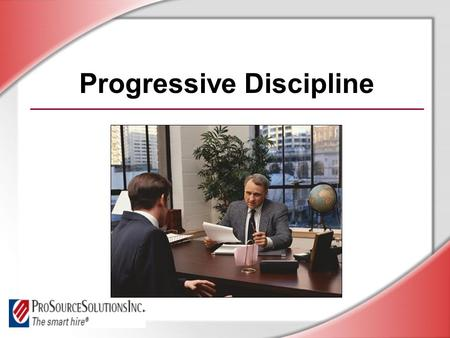 Progressive Discipline. © Business & Legal Reports, Inc. 0609 Session Objectives Apply progressive discipline steps fairly and consistently Identify laws.