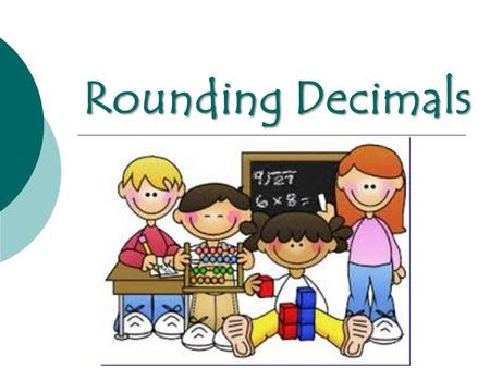Rounding Decimals. Step 1: Identify the place you are rounding to, and place a circle around it. Rounding Decimals.