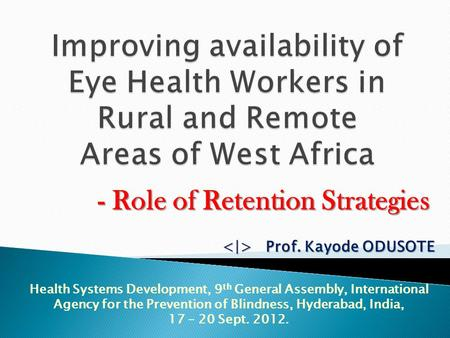 - Role of Retention Strategies Health Systems Development, 9 th General Assembly, International Agency for the Prevention of Blindness, Hyderabad, India,