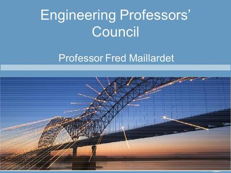 Promoting Excellence in Engineering Higher Education Engineering Professors' Council Professor Fred Maillardet.