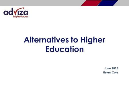 Alternatives to Higher Education June 2015 Helen Cole.