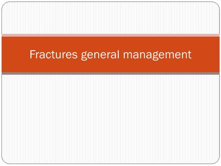 Fractures general management. A high velocity injury should always be treated according to the Advanced Trauma Life Support (ATLS) guidelines with attention.