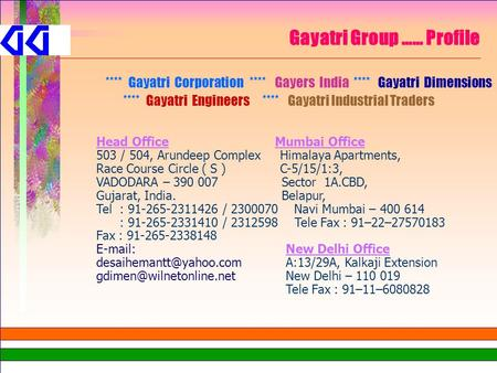 Gayatri Group …… Profile **** Gayatri Corporation **** Gayers India **** Gayatri Dimensions **** Gayatri Engineers **** Gayatri Industrial Traders Head.