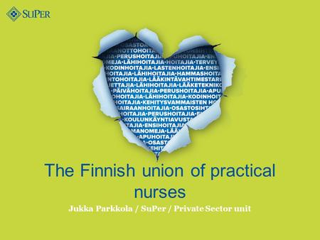 The Finnish union of practical nurses Jukka Parkkola / SuPer / Private Sector unit.