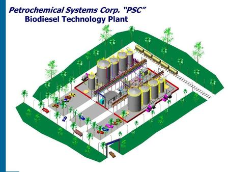 "Petrochemical Systems Corp. ""PSC"" Biodiesel Technology Plant."