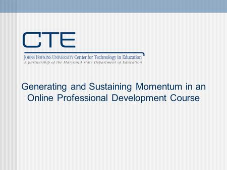 Generating and Sustaining Momentum in an Online Professional Development Course.