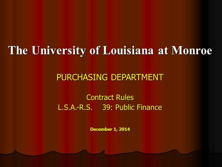 The University of Louisiana at Monroe PURCHASING DEPARTMENT Contract Rules L.S.A.-R.S.39: Public Finance December 1, 2014.