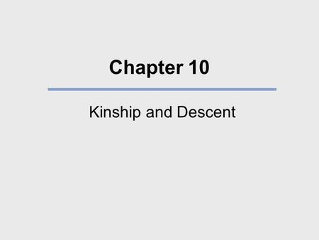 Chapter 10 Kinship and Descent.