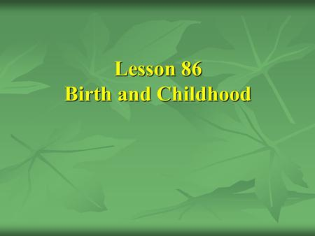 Lesson 86 Birth and Childhood. [1] The paternal and maternal ancestry of the Prophet (SAWS)