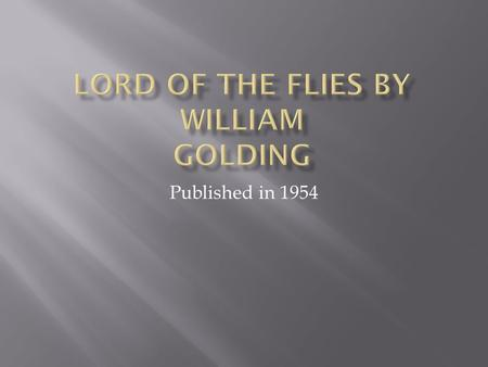 Published in 1954.  Lord of the flies is a scene of a deserted peaceful island until new comers come from a plane crash which they assign groups and.