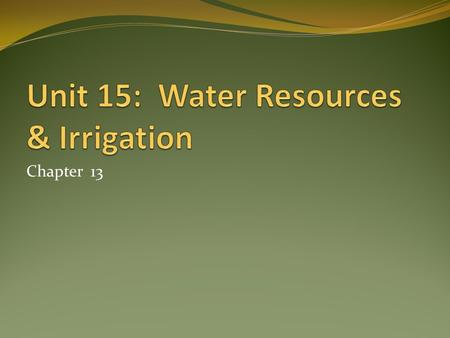 Chapter 13. Objectives Facts, issues, & importance of irrigation Amounts of water needed for crop production Application methods for irrigation Issues.