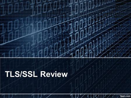 TLS/SSL Review. Transport Layer Security A 30-second history Secure Sockets Layer was developed by Netscape in 1994 as a protocol which permitted persistent.