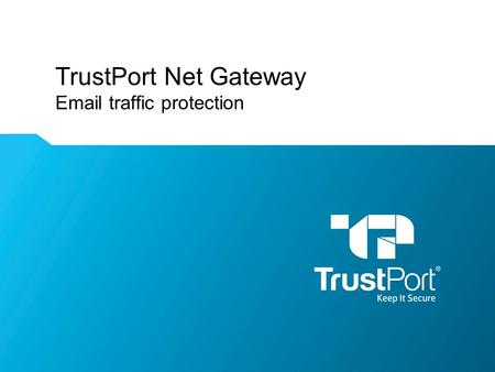 TrustPort Net Gateway Email traffic protection. WWW.TRUSTPORT.COM Keep It Secure Entry point protection –Clear separation of the risky internet and secured.