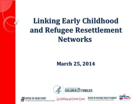 Linking Early Childhood and Refugee Resettlement Networks March 25, 2014.