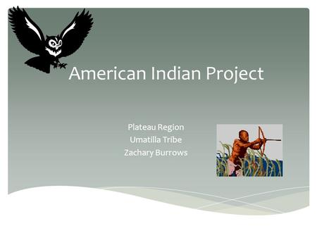 American Indian Project Plateau Region Umatilla Tribe Zachary Burrows.