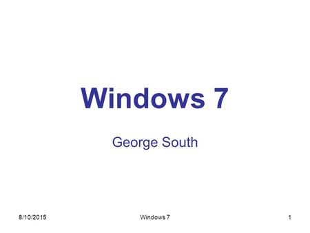 8/10/2015Windows 71 George South. 8/10/2015Windows 7 2 1. Windows Vista Windows Vista was released in January 2007 some five years after Windows XP Vista.