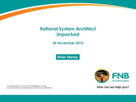 First National Bank – a division of FirstRand Bank Limited. An Authorised Financial Services and Credit Provider (NCRCP20). Rational System Architect Unpacked.
