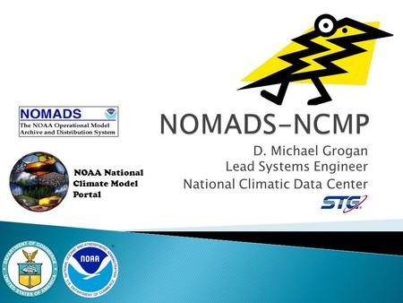 NOAA National Climate Model Portal D. Michael Grogan Lead Systems Engineer National Climatic Data Center.