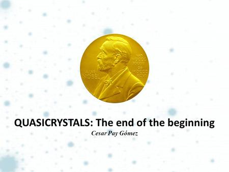 QUASICRYSTALS: The end of the beginning Cesar Pay Gómez.