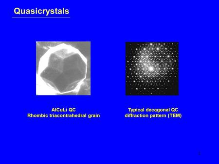 1 Quasicrystals AlCuLi QC Rhombic triacontrahedral grain Typical decagonal QC diffraction pattern (TEM)