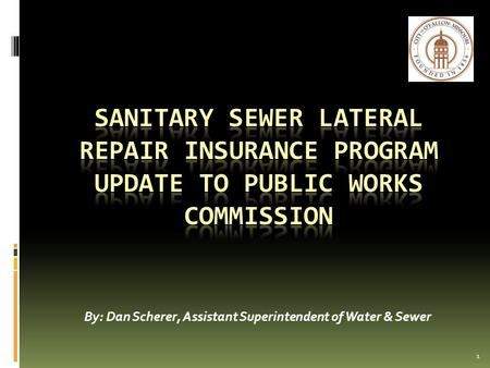 1 By: Dan Scherer, Assistant Superintendent of Water & Sewer.