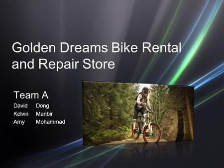 Golden Dreams Bike Rental and Repair Store Team A DavidDong KelvinManbir AmyMohammad.