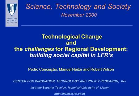 Science, Technology and Society November 2000 CENTER FOR INNOVATION, TECHNOLOGY AND POLICY RESEARCH, IN+ Instituto Superior Técnico, Technical University.